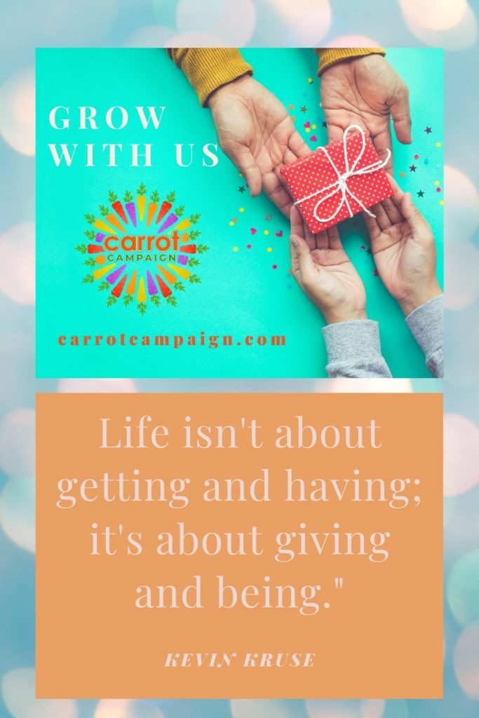 Life isn't about getting and having; it's about giving and being.